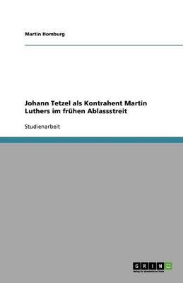 Johann Tetzel ALS Kontrahent Martin Luthers Im Fruhen Ablassstreit (Paperback)