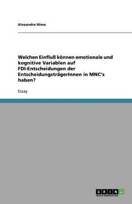 Welchen Einflu Konnen Emotionale Und Kognitive Variablen Auf FDI-Entscheidungen Der Entscheidungstragerinnen in Mnc's Haben? (Paperback)