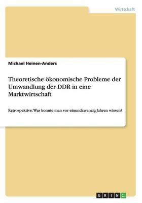Theoretische Okonomische Probleme Der Umwandlung Der Ddr in Eine Marktwirtschaft (Paperback)
