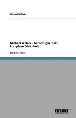 Michael Walzer - Gerechtigkeit ALS Komplexe Gleichheit (Paperback)