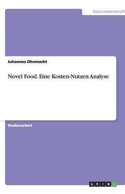 Novel Food. Eine Kosten-Nutzen Analyse (Paperback)