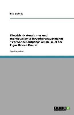 Dietrich - Naturalismus Und Individualismus in Gerhart Hauptmanns VOR Sonnenaufgang Am Beispiel Der Figur Helene Krause (Paperback)