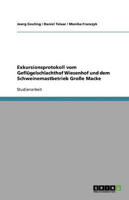 Exkursionsprotokoll Vom Gefl gelschlachthof Wiesenhof Und Dem Schweinemastbetrieb Gro e Macke (Paperback)