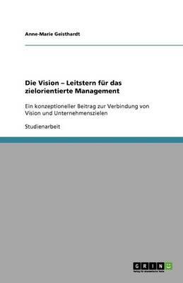 Die Vision - Leitstern F r Das Zielorientierte Management (Paperback)