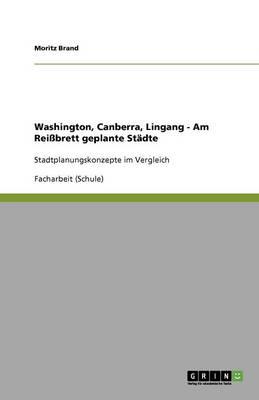 Washington, Canberra, Lingang - Am Reibrett Geplante Stadte (Paperback)