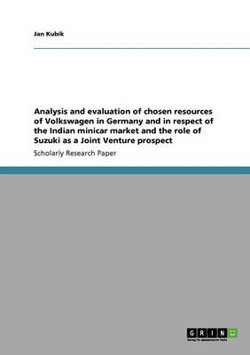 Analysis and Evaluation of Chosen Resources of Volkswagen in Germany and in Respect of the Indian Minicar Market and the Role of Suzuki as a Joint Ven (Paperback)