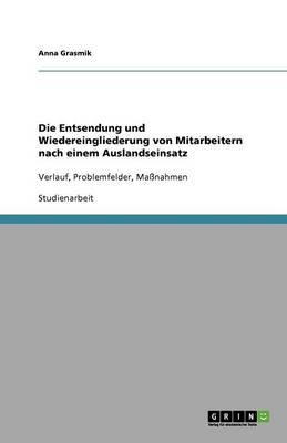Die Entsendung Und Wiedereingliederung Von Mitarbeitern Nach Einem Auslandseinsatz (Paperback)
