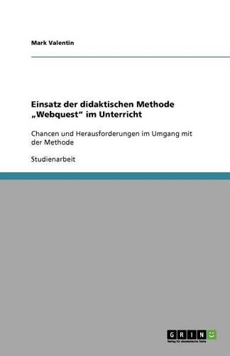 """Einsatz Der Didaktischen Methode """"Webquest"""" Im Unterricht (Paperback)"""