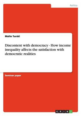Discontent with Democracy - How Income Inequality Affects the Satisfaction with Democratic Realities (Paperback)