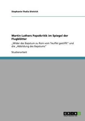 Martin Luthers Papstkritik Im Spiegel Der Flugblatter (Paperback)