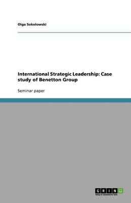 International Strategic Leadership: Case Study of Benetton Group (Paperback)