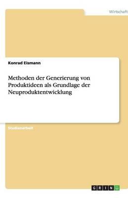 Methoden Der Generierung Von Produktideen ALS Grundlage Der Neuproduktentwicklung (Paperback)