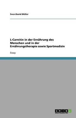L-Carnitin in Der Ernahrung Des Menschen Und in Der Ernahrungstherapie Sowie Sportmedizin (Paperback)