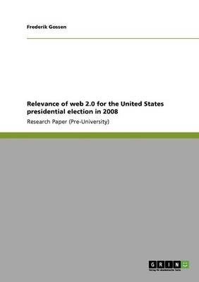 Relevance of Web 2.0 for the United States Presidential Election in 2008 (Paperback)