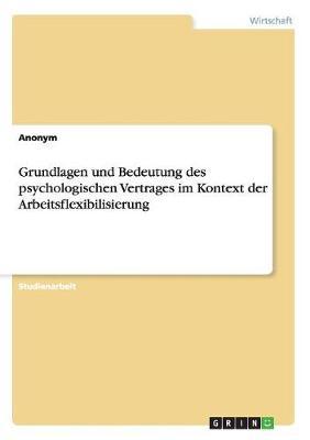 Grundlagen Und Bedeutung Des Psychologischen Vertrages Im Kontext Der Arbeitsflexibilisierung (Paperback)
