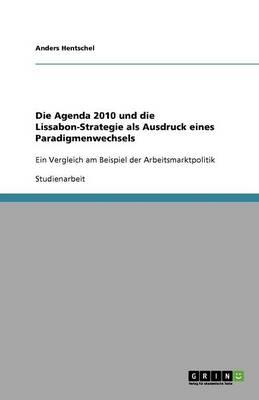 Die Agenda 2010 Und Die Lissabon-Strategie ALS Ausdruck Eines Paradigmenwechsels (Paperback)