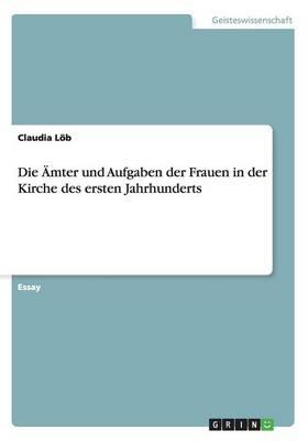Die Amter Und Aufgaben Der Frauen in Der Kirche Des Ersten Jahrhunderts (Paperback)