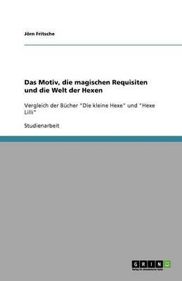 Das Motiv, Die Magischen Requisiten Und Die Welt Der Hexen (Paperback)
