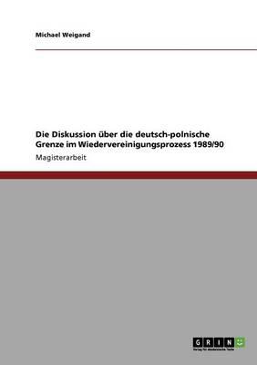 Die Diskussion ber Die Deutsch-Polnische Grenze Im Wiedervereinigungsprozess 1989/90 (Paperback)