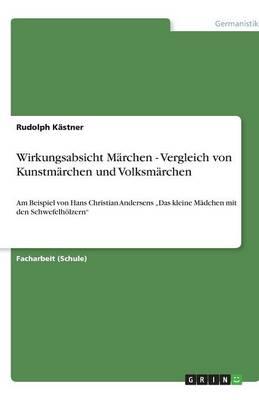 Wirkungsabsicht M rchen - Vergleich Von Kunstm rchen Und Volksm rchen (Paperback)