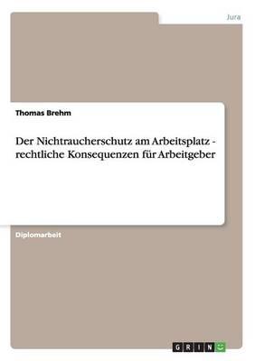 Der Nichtraucherschutz Am Arbeitsplatz - Rechtliche Konsequenzen Fur Arbeitgeber (Paperback)