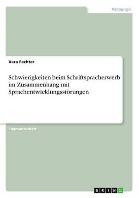 Schwierigkeiten Beim Schriftspracherwerb Im Zusammenhang Mit Sprachentwicklungsstorungen (Paperback)