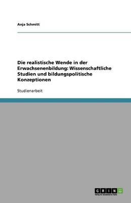 Die Realistische Wende in Der Erwachsenenbildung: Wissenschaftliche Studien Und Bildungspolitische Konzeptionen (Paperback)