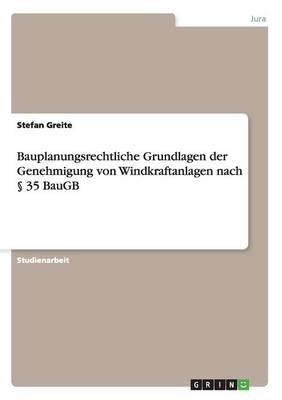 Bauplanungsrechtliche Grundlagen Der Genehmigung Von Windkraftanlagen Nach 35 Baugb (Paperback)