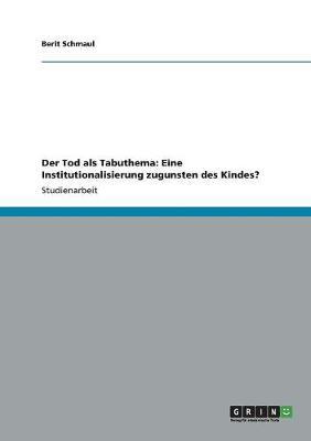 Der Tod ALS Tabuthema: Eine Institutionalisierung Zugunsten Des Kindes? (Paperback)