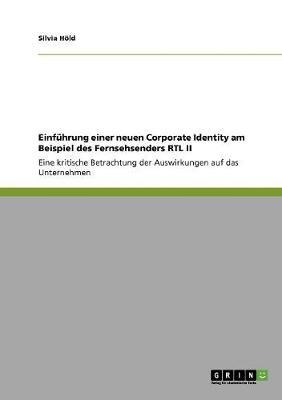 Einfuhrung Einer Neuen Corporate Identity Am Beispiel Des Fernsehsenders Rtl II (Paperback)