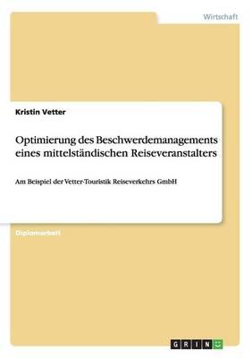 Optimierung Des Beschwerdemanagements Eines Mittelstandischen Reiseveranstalters (Paperback)