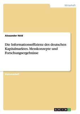 Die Informationseffizienz Des Deutschen Kapitalmarktes. Messkonzepte Und Forschungsergebnisse (Paperback)
