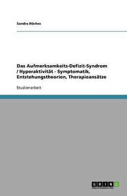 Das Aufmerksamkeits-Defizit-Syndrom / Hyperaktivitat - Symptomatik, Entstehungstheorien, Therapieansatze (Paperback)