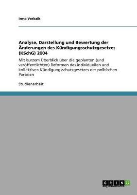 Analyse, Darstellung Und Bewertung Der Anderungen Des Kundigungsschutzgesetzes (Kschg) 2004 (Paperback)