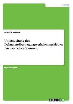 Untersuchung Des Dehnungsubertragungsverhaltens Geklebter Faseroptischer Sensoren (Paperback)