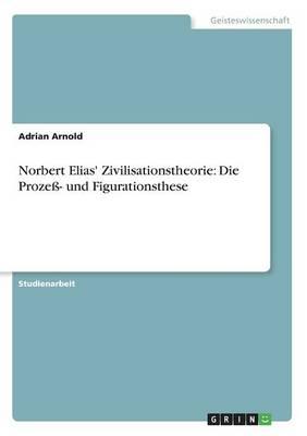 Norbert Elias' Zivilisationstheorie: Die Proze- Und Figurationsthese (Paperback)