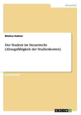Der Student Im Steuerrecht (Abzugsf higkeit Der Studienkosten) (Paperback)