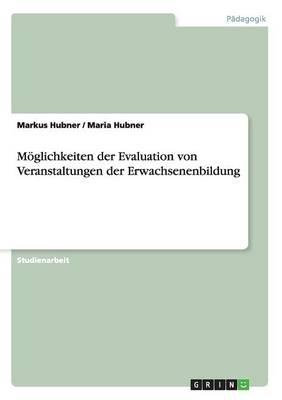 Moeglichkeiten der Evaluation von Veranstaltungen der Erwachsenenbildung (Paperback)
