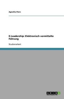 E-Leadership: Elektronisch Vermittelte F hrung (Paperback)