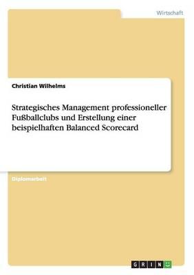 Strategisches Management Professioneller Fuballclubs Und Erstellung Einer Beispielhaften Balanced Scorecard (Paperback)