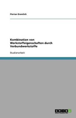 Kombination Von Werkstoffeigenschaften Durch Verbundwerkstoffe (Paperback)