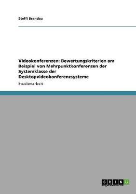 Videokonferenzen: Bewertungskriterien Am Beispiel Von Mehrpunktkonferenzen Der Systemklasse Der Desktopvideokonferenzsysteme (Paperback)