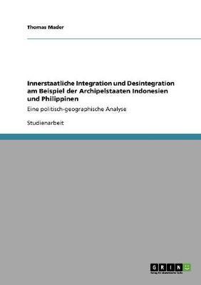 Innerstaatliche Integration Und Desintegration Am Beispiel Der Archipelstaaten Indonesien Und Philippinen (Paperback)