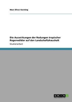 Die Auswirkungen Der Rodungen Tropischer Regenwalder Auf Den Landschaftshaushalt (Paperback)