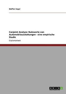 Conjoint Analyse. Nutzwerte Von Automobilausstattungen (Paperback)