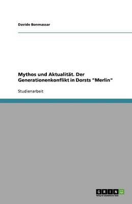 Mythos Und Aktualit t. Der Generationenkonflikt in Dorsts Merlin (Paperback)