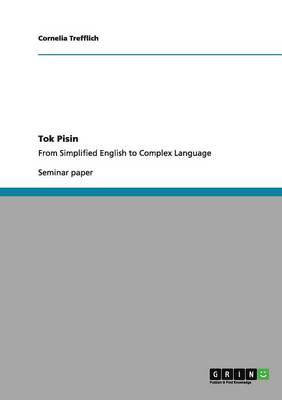 Tok Pisin. from Simplified English to Complex Language (Paperback)