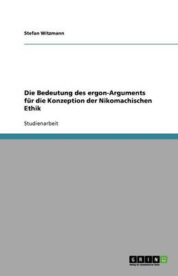Die Bedeutung Des Ergon-Arguments F r Die Konzeption Der Nikomachischen Ethik (Paperback)