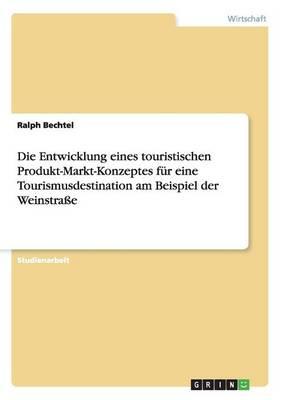 Die Entwicklung Eines Touristischen Produkt-Markt-Konzeptes Fur Eine Tourismusdestination Am Beispiel Der Weinstrae (Paperback)