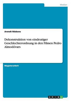 Dekonstruktion Von Eindeutiger Geschlechterordnung in Den Filmen Pedro Almodovars (Paperback)